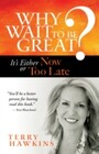 Why Wait to Be Great? - It's Either Now or Too Late