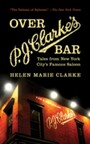 Over P. J. Clarke's Bar - Tales from New York City's Famous Saloon