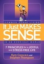 It Just Makes Sense - Common Sense Living in an Everyday World: 7 Principles for a Joyful and Stress Free Life