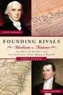 Founding Rivals - Madison vs. Monroe, The Bill of Rights, and The Election that Saved a Nation