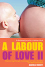 A Labour of Love II - Empowering through Knowledge to Create the Birth You Want and Desire