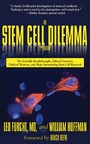 Stem Cell Dilemma - The Scientific Breakthroughs, Ethical Concerns, Political Tensions, and Hope Surrounding Stem Cell Research