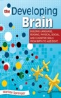 Developing Brain - Building Language, Reading, Physical, Social, and Cognitive Skills from Birth to Age Eight