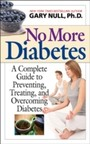 No More Diabetes - A Complete Guide to Preventing, Treating, and Overcoming Diabetes