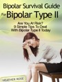 Bipolar 2: Bipolar Survival Guide For Bipolar Type II: Are You At Risk? 9 Simple Tips To Deal With Bipolar Type II Today