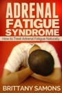Adrenal Fatigue Syndrome - How to Treat Adrenal Fatigue Naturally