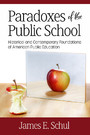 Paradoxes of the Public School - Historical and Contemporary Foundations of American Public Education