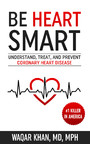 Be Heart Smart - Understand, Treat, and Prevent Coronary Heart Disease