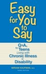 Easy for You to Say - Q and As for Teens Living With Chronic Illness or Disability