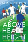 Above Head Height - A Five-A-Side Life