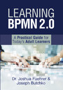 Learning Bpmn 2.0 - A Practical Guide for Today's Adult Learners