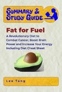Summary & Study Guide - Fat for Fuel - A Revolutionary Diet to Combat Cancer, Boost Brain Power, and Increase Your Energy - Including Diet Cheat Sheet