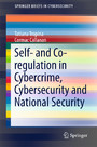 Self- and Co-regulation in Cybercrime, Cybersecurity and National Security