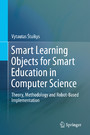 Smart Learning Objects for Smart Education in Computer Science - Theory, Methodology and Robot-Based Implementation