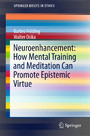 Neuroenhancement: how mental training and meditation can promote epistemic virtue.
