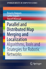 Parallel and Distributed Map Merging and Localization - Algorithms, Tools and Strategies for Robotic Networks
