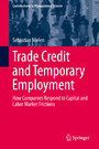 Trade Credit and Temporary Employment - How Companies Respond to Capital and Labor Market Frictions
