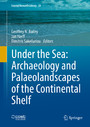 Under the Sea: Archaeology and Palaeolandscapes of the Continental Shelf