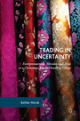 Trading in Uncertainty - Entrepreneurship, Morality and Trust in a Vietnamese Textile-Handling Village