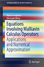 Equations Involving Malliavin Calculus Operators - Applications and Numerical Approximation