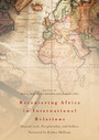Recentering Africa in International Relations - Beyond Lack, Peripherality, and Failure