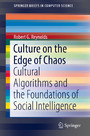 Culture on the Edge of Chaos - Cultural Algorithms and the Foundations of Social Intelligence