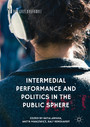 Intermedial Performance and Politics in the Public Sphere