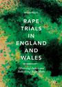 Rape Trials in England and Wales - Observing Justice and Rethinking Rape Myths
