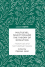 Multilevel Selection and the Theory of Evolution - Historical and Conceptual Issues
