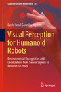 Visual Perception for Humanoid Robots - Environmental Recognition and Localization, from Sensor Signals to Reliable 6D Poses