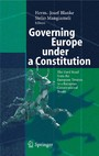 Governing Europe under a Constitution - The Hard Road from the European Treaties to a European Constitutional Treaty