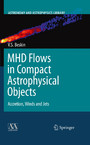 MHD Flows in Compact Astrophysical Objects - Accretion, Winds and Jets