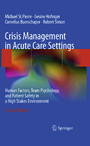 Crisis Management in Acute Care Settings - Human Factors, Team Psychology, and Patient Safety in a High Stakes Environment
