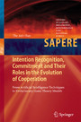 Intention Recognition, Commitment and Their Roles in the Evolution of Cooperation - From Artificial Intelligence Techniques to Evolutionary Game Theory Models