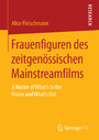 Frauenfiguren des zeitgenössischen Mainstreamfilms - A Matter of What's In the Frame and What's Out