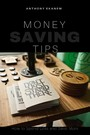 Money Saving Tips - How to Spend Less and Save More