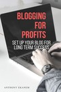 Blogging for Profits - Set Up Your Blog for Long Term Success