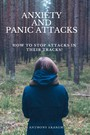 Anxiety and Panic Attacks - How to Stop Attacks in Their Tracks!