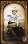 Three Years Among the Comanches - The Narrative of the Texas Ranger