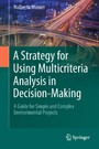 A Strategy for Using Multicriteria Analysis in Decision-Making - A Guide for Simple and Complex Environmental Projects