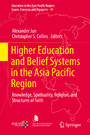 Higher Education and Belief Systems in the Asia Pacific Region - Knowledge, Spirituality, Religion, and Structures of Faith