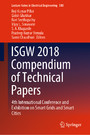 ISGW 2018 Compendium of Technical Papers - 4th International Conference and Exhibition on Smart Grids and Smart Cities