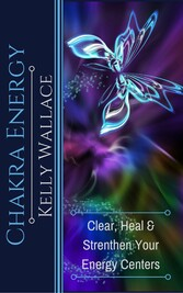 Chakra Energy - Clear, Heal, and Strengthen Your Energy Centers