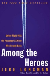 Among the Heroes - United Flight 93 and the Passengers and Crew Who Fought Back