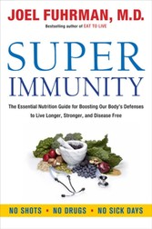 Super Immunity - The Essential Nutrition Guide for Boosting Your Body's Defenses to Live Longer, Stronger, and Disease Free