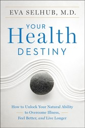 Your Health Destiny - How to Unlock Your Natural Ability to Overcome Illness, Feel Better, and Live Longer