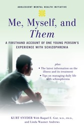 Me, Myself, and Them: A Firsthand Account of One Young Person's Experience with Schizophrenia - A Firsthand Account of One Young Person's Experience with Schizophrenia
