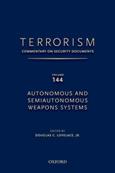 TERRORISM: COMMENTARY ON SECURITY DOCUMENTS VOLUME 144 - Autonomous and Semiautonomous Weapons Systems