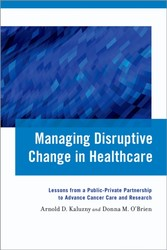 Managing Disruptive Change in Healthcare: Lessons from a Public-Private Partnership to Advance Cancer Care and Research