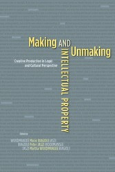 Making and Unmaking Intellectual Property - Creative Production in Legal and Cultural Perspective
